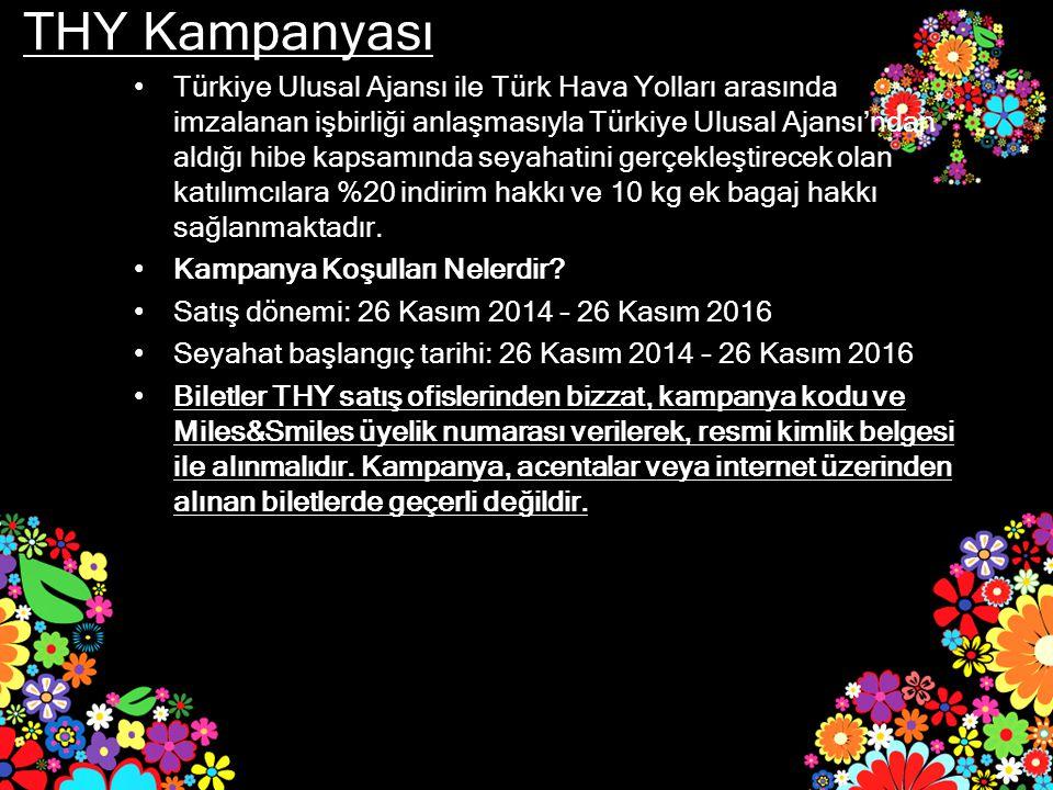 THY Kampanyası Türkiye Ulusal Ajansı ile Türk Hava Yolları arasında imzalanan işbirliği anlaşmasıyla Türkiye Ulusal Ajansı'ndan aldığı hibe kapsamında seyahatini gerçekleştirecek olan katılımcılara %20 indirim hakkı ve 10 kg ek bagaj hakkı sağlanmaktadır.