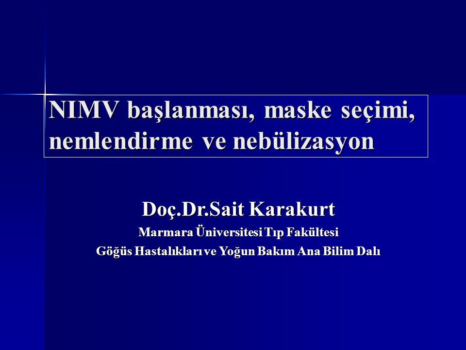 NIMV başlanması, maske seçimi, nemlendirme ve nebülizasyon Doç.Dr.Sait Karakurt Marmara Üniversitesi Tıp Fakültesi Göğüs Hastalıkları ve Yoğun Bakım A