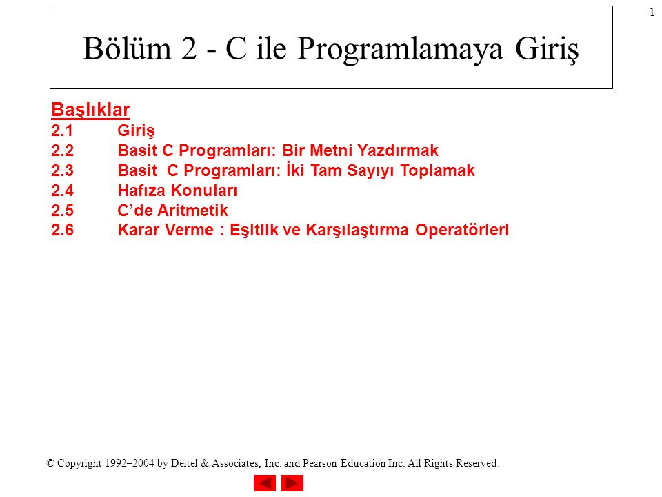 © Copyright 1992–2004 by Deitel & Associates, Inc. and Pearson Education Inc. All Rights Reserved. 1 Bölüm 2 - C ile Programlamaya Giriş Başlıklar 2.1