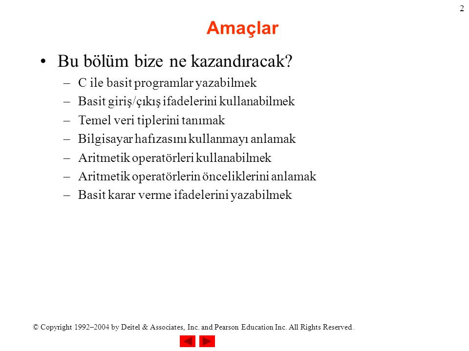 © Copyright 1992–2004 by Deitel & Associates, Inc. and Pearson Education Inc. All Rights Reserved. 2 Amaçlar Bu bölüm bize ne kazandıracak? –C ile bas