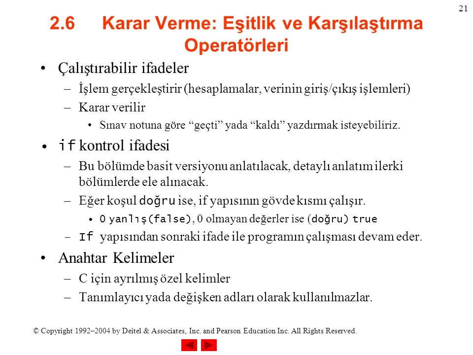 © Copyright 1992–2004 by Deitel & Associates, Inc. and Pearson Education Inc. All Rights Reserved. 21 2.6 Karar Verme: Eşitlik ve Karşılaştırma Operat