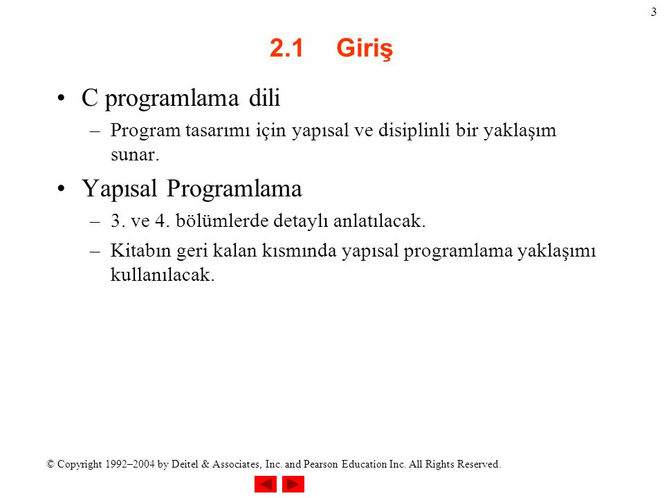 © Copyright 1992–2004 by Deitel & Associates, Inc. and Pearson Education Inc. All Rights Reserved. 3 2.1Giriş C programlama dili –Program tasarımı içi