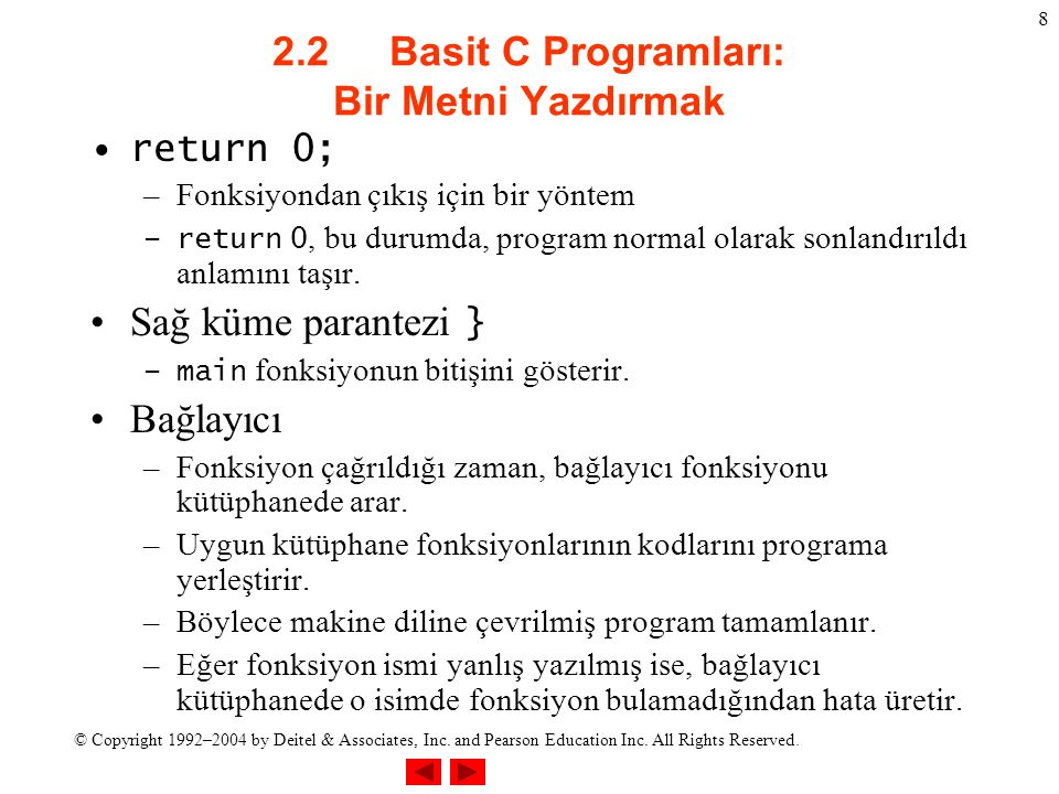 © Copyright 1992–2004 by Deitel & Associates, Inc. and Pearson Education Inc. All Rights Reserved. 8 2.2 Basit C Programları: Bir Metni Yazdırmak retu