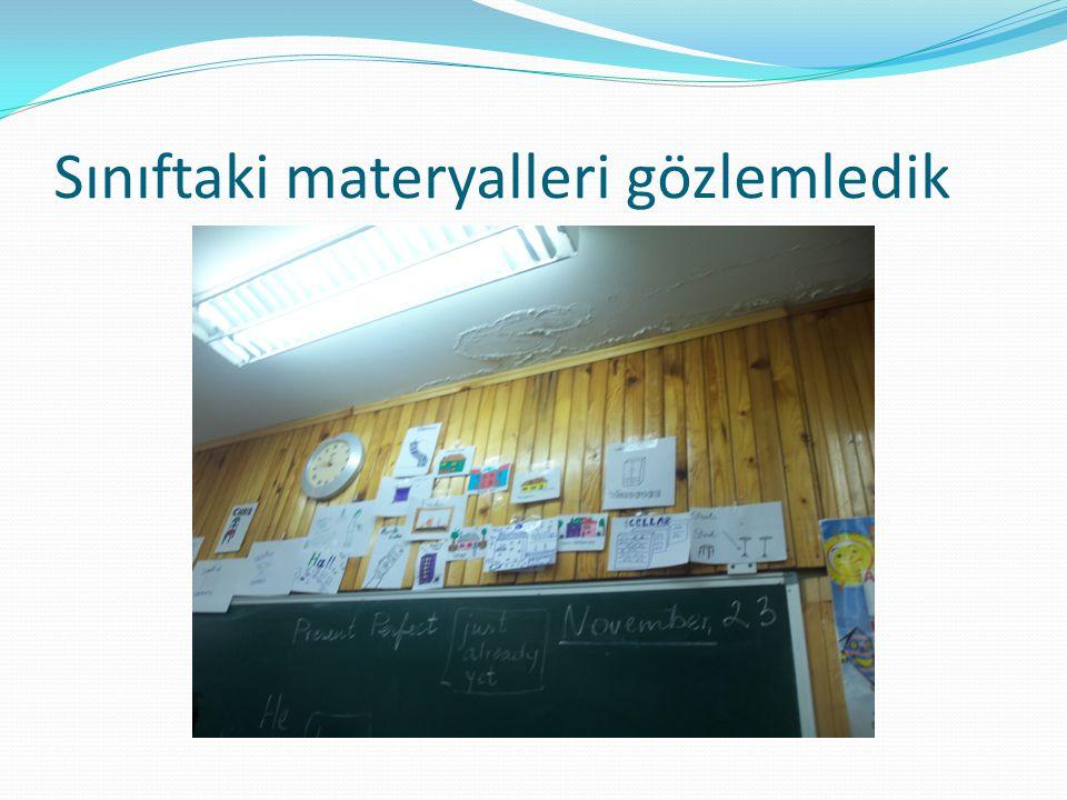 Sınıftaki materyalleri gözlemledik