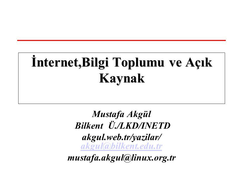 Mustafa Akgül Bilkent Ü./LKD/INETD akgul.web.tr/yazilar/ akgul@bilkent.edu.tr akgul@bilkent.edu.tr mustafa.akgul@linux.org.tr İnternet,Bilgi Toplumu ve Açık Kaynak