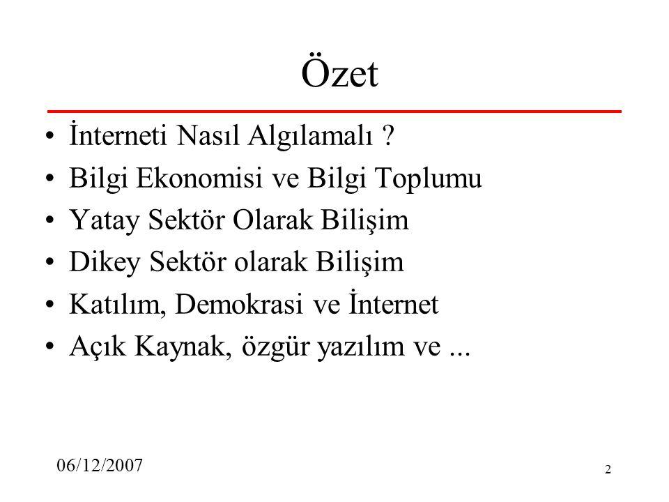 06/12/2007 2 Özet İnterneti Nasıl Algılamalı ? Bilgi Ekonomisi ve Bilgi Toplumu Yatay Sektör Olarak Bilişim Dikey Sektör olarak Bilişim Katılım, Demok