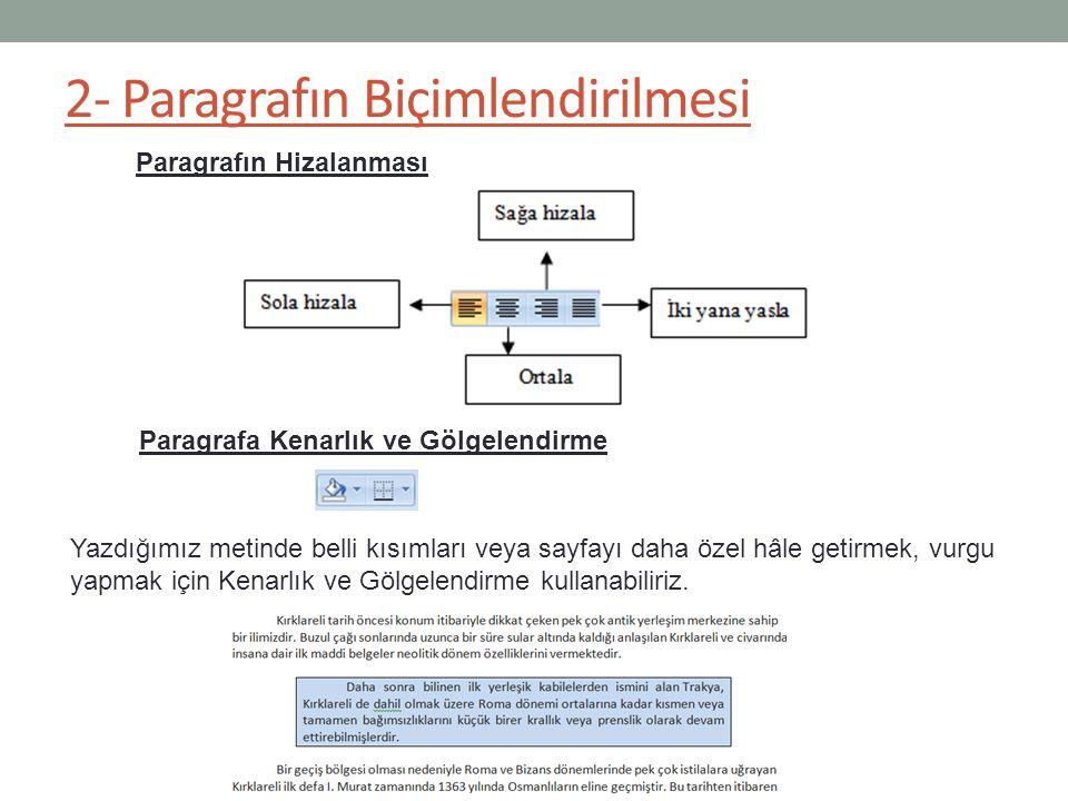 2- Paragrafın Biçimlendirilmesi Paragrafın Hizalanması Paragrafa Kenarlık ve Gölgelendirme Yazdığımız metinde belli kısımları veya sayfayı daha özel h