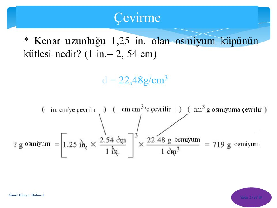 1-6 Yoğunluk (d) ve Yüzde Bileşimin Soru Çözümünde Kullanılması Yoğunluk, kütlenin hacmine oranıdır. d= m/V (g/mL) * Kütle ve hacim kapasite özellikle