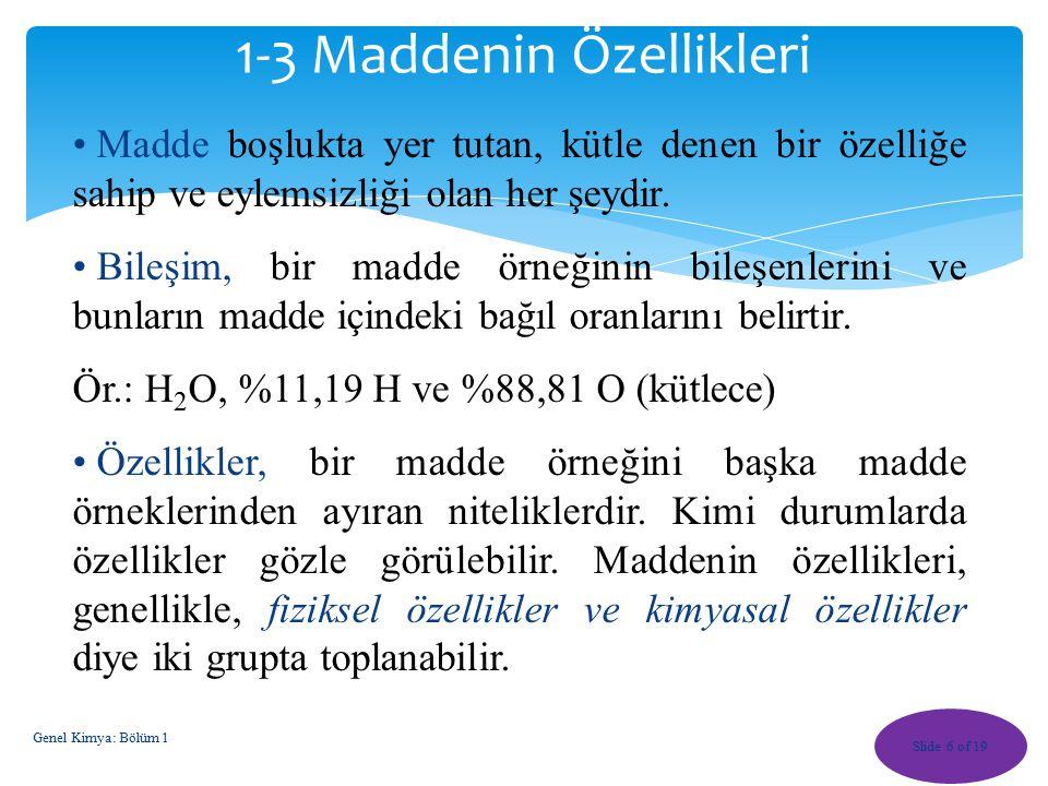 Slide 6 of 19 1-3 Maddenin Özellikleri Madde boşlukta yer tutan, kütle denen bir özelliğe sahip ve eylemsizliği olan her şeydir.