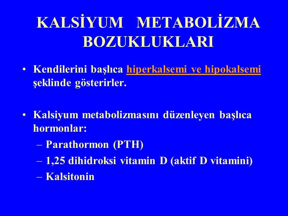 KALSİYUM METABOLİZMA BOZUKLUKLARI Kendilerini başlıca hiperkalsemi ve hipokalsemi şeklinde gösterirler. Kalsiyum metabolizmasını düzenleyen başlıca ho