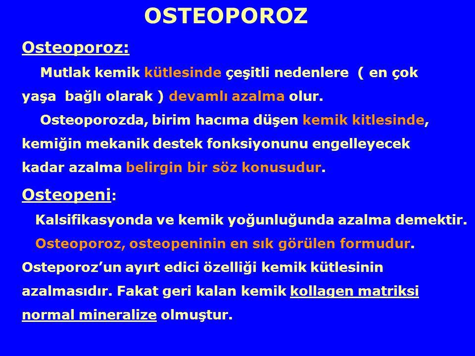 OSTEOPOROZ Osteoporoz: Mutlak kemik kütlesinde çeşitli nedenlere ( en çok yaşa bağlı olarak ) devamlı azalma olur. Osteoporozda, birim hacıma düşen ke