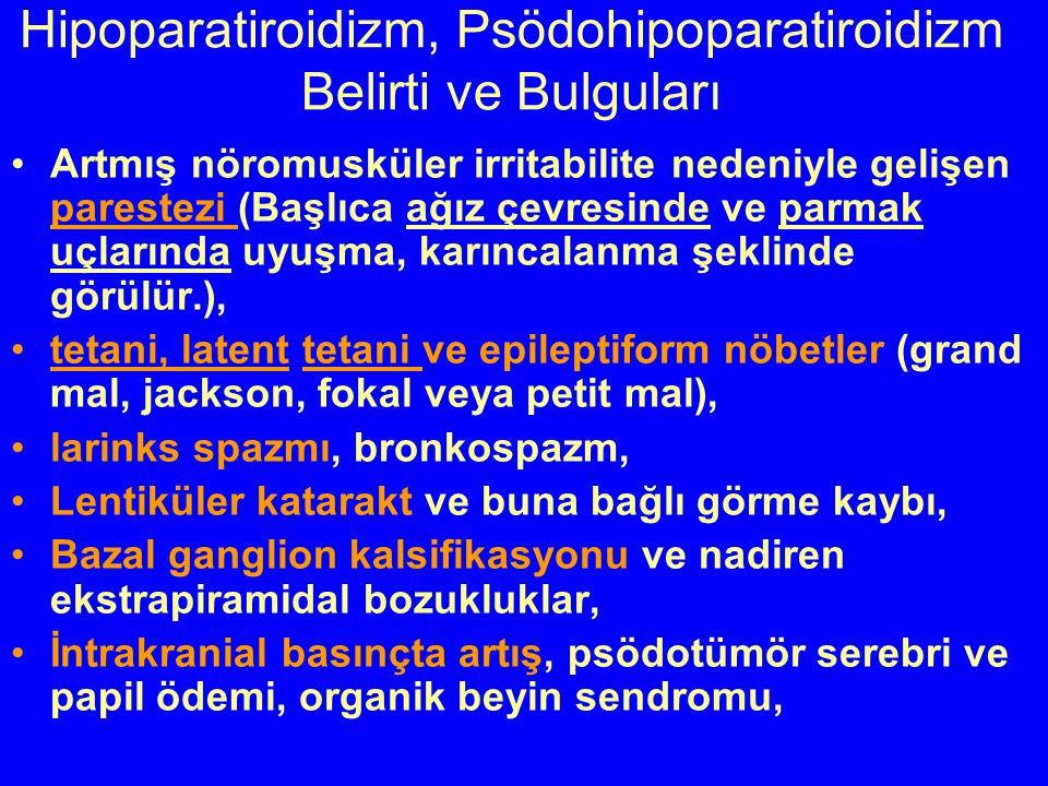 Hipoparatiroidizm, Psödohipoparatiroidizm Belirti ve Bulguları Artmış nöromusküler irritabilite nedeniyle gelişen parestezi (Başlıca ağız çevresinde v