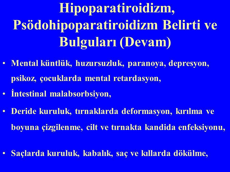 Hipoparatiroidizm, Psödohipoparatiroidizm Belirti ve Bulguları (Devam) Mental küntlük, huzursuzluk, paranoya, depresyon, psikoz, çocuklarda mental ret