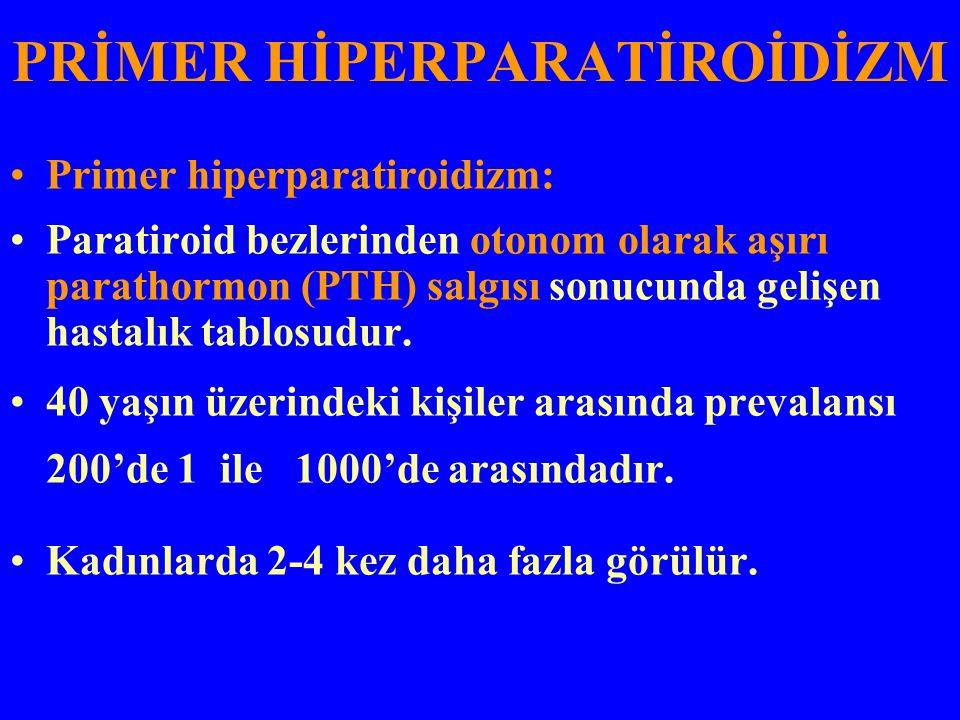 PRİMER HİPERPARATİROİDİZM Primer hiperparatiroidizm: Paratiroid bezlerinden otonom olarak aşırı parathormon (PTH) salgısı sonucunda gelişen hastalık t