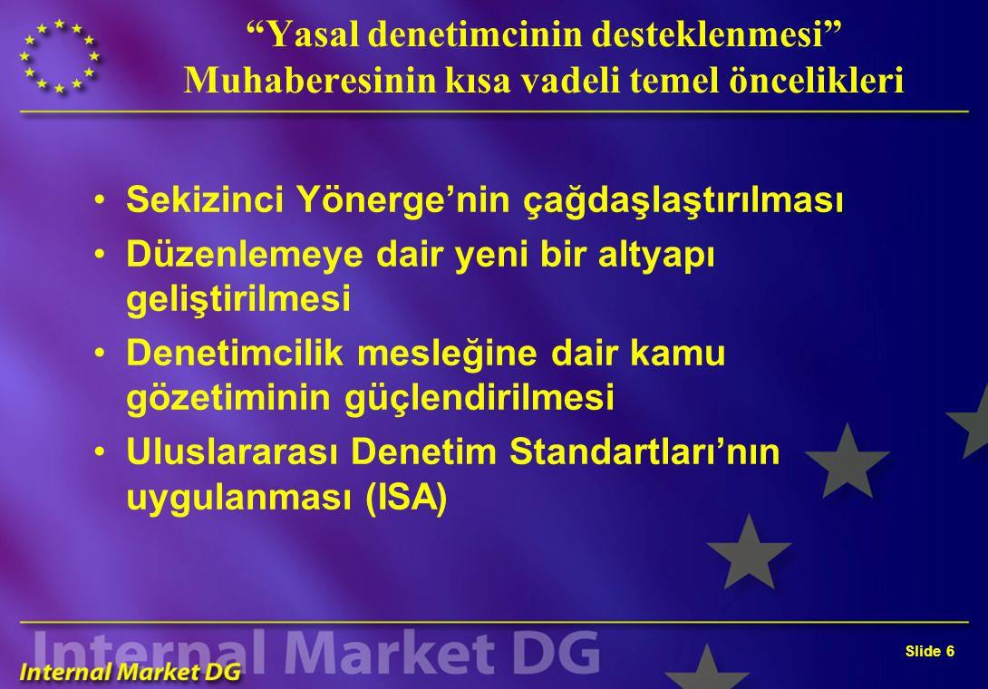 Slide 5 AB Denetim Girişimleri Sekizinci Şirket Hukuku Yönergesi (1984) Yeşil Kitap yasal denetimcilerin AB içerisinde rol, durum ve yükümlülükleri (1996) Muhabere İleriye götürecek yol (1998) Nitelik Güvence Önergesi (2000) Bağımsızlık Önergesi (2002) Muhabere Avrupa Birliği'nde yasal denetimcinin desteklenmesi (2003)