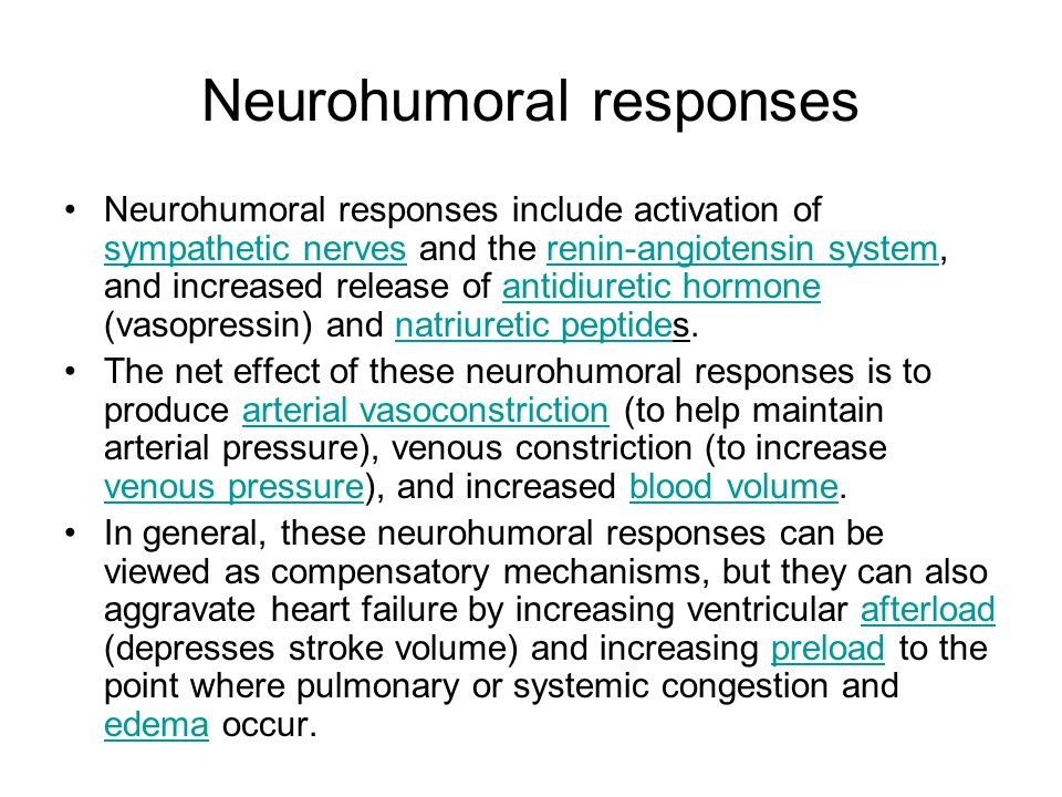 Neurohumoral responses Neurohumoral responses include activation of sympathetic nerves and the renin-angiotensin system, and increased release of anti