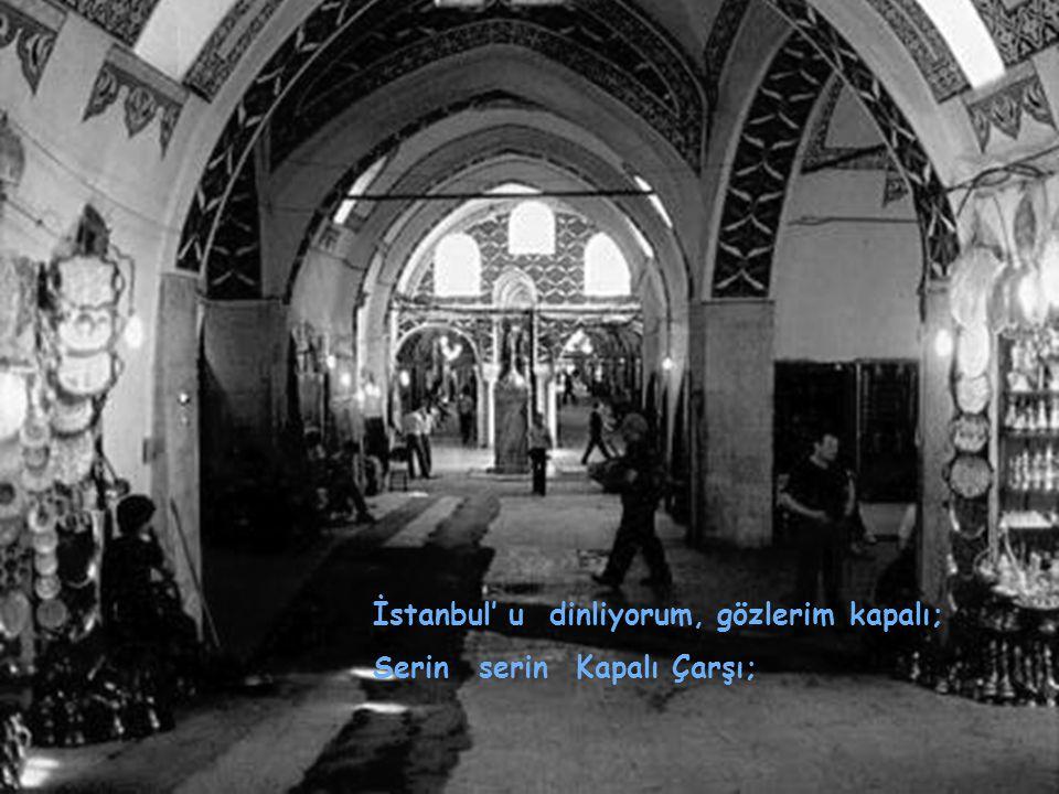 İstanbul' udinliyorum,gözlerimkapalı; SerinserinKapalı Çarşı;