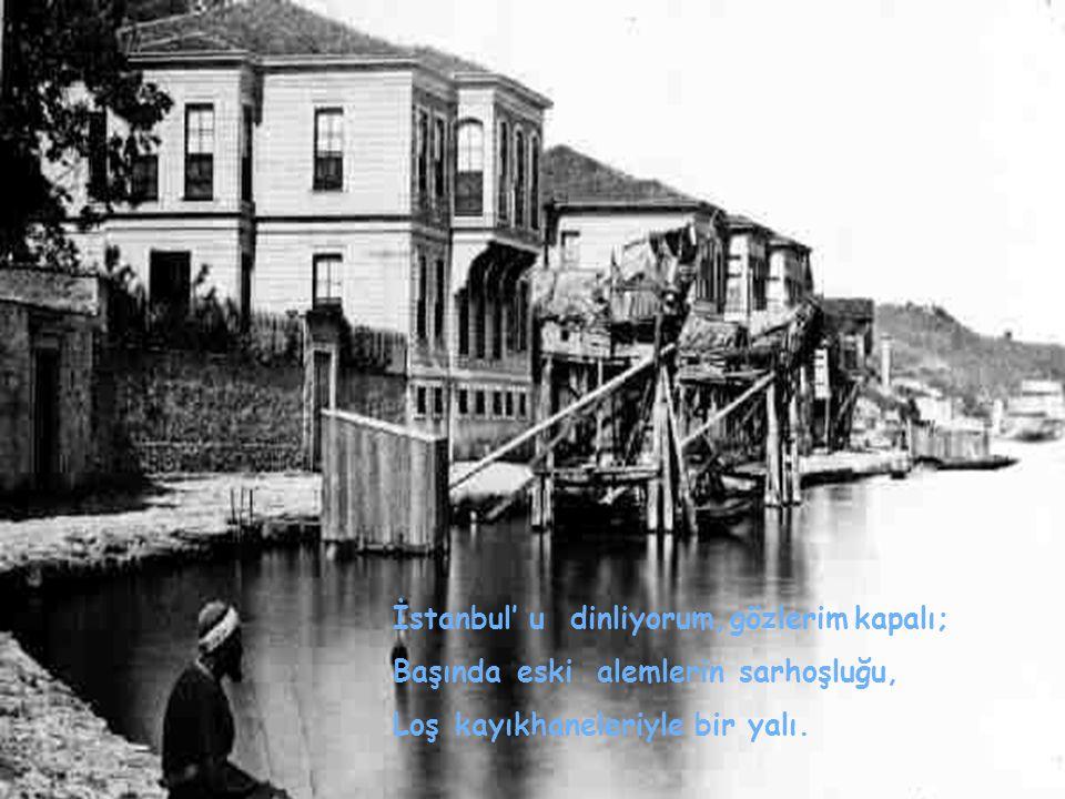 ORHAN VELİ Dinmişlodoslarınuğultusuiçinde İstanbul' udinliyorum,gözlerimkapalı.