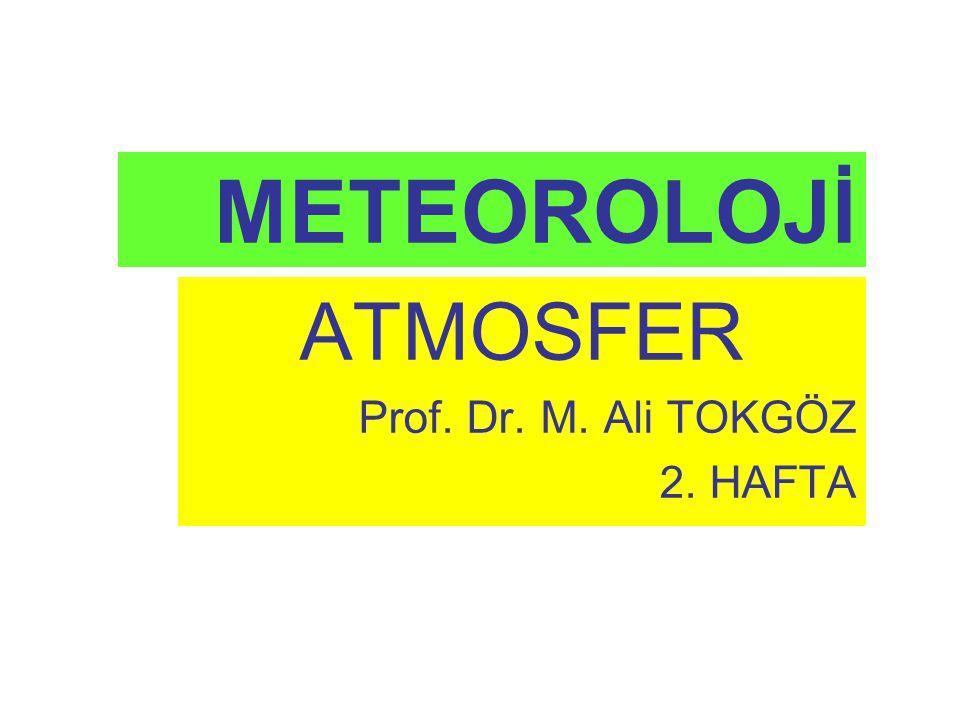 METEOROLOJİ ATMOSFER Prof. Dr. M. Ali TOKGÖZ 2. HAFTA
