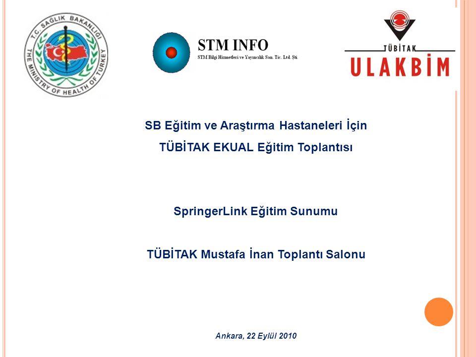 SB Eğitim ve Araştırma Hastaneleri İçin TÜBİTAK EKUAL Eğitim Toplantısı SpringerLink Eğitim Sunumu TÜBİTAK Mustafa İnan Toplantı Salonu Ankara, 22 Eylül 2010