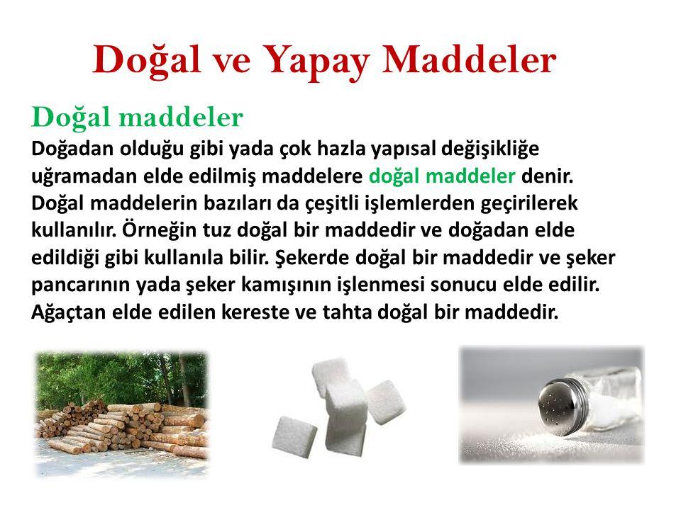 Do ğ al ve Yapay Maddeler Do ğ al maddeler Doğadan olduğu gibi yada çok hazla yapısal değişikliğe uğramadan elde edilmiş maddelere doğal maddeler denir.