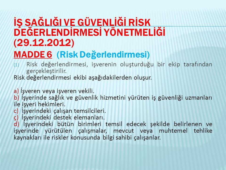 İŞ SAĞLIĞI VE GÜVENLİĞİ RİSK DEĞERLENDİRMESİ YÖNETMELİĞİ (29.12.2012) MADDE 6 (Risk Değerlendirmesi) (1) Risk değerlendirmesi, işverenin oluşturduğu b