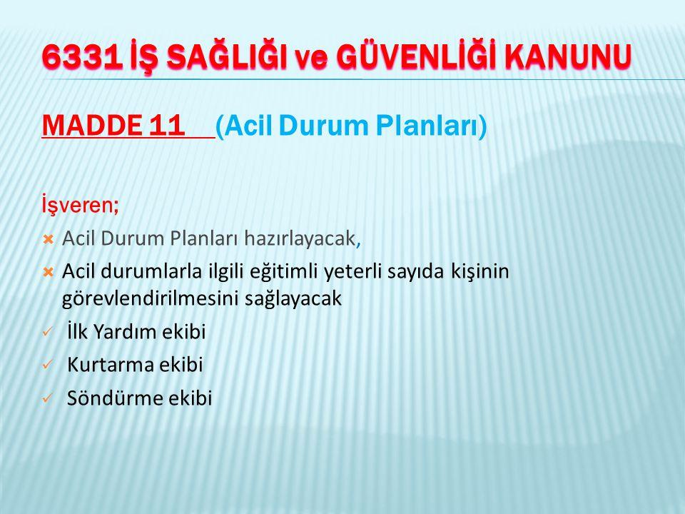 6331 İŞ SAĞLIĞI ve GÜVENLİĞİ KANUNU MADDE 11 (Acil Durum Planları) İşveren;  Acil Durum Planları hazırlayacak,  Acil durumlarla ilgili eğitimli yete