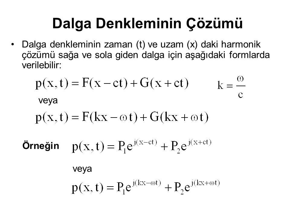 Dalga Denkleminin Çözümü Dalga denkleminin zaman (t) ve uzam (x) daki harmonik çözümü sağa ve sola giden dalga için aşağıdaki formlarda verilebilir: v