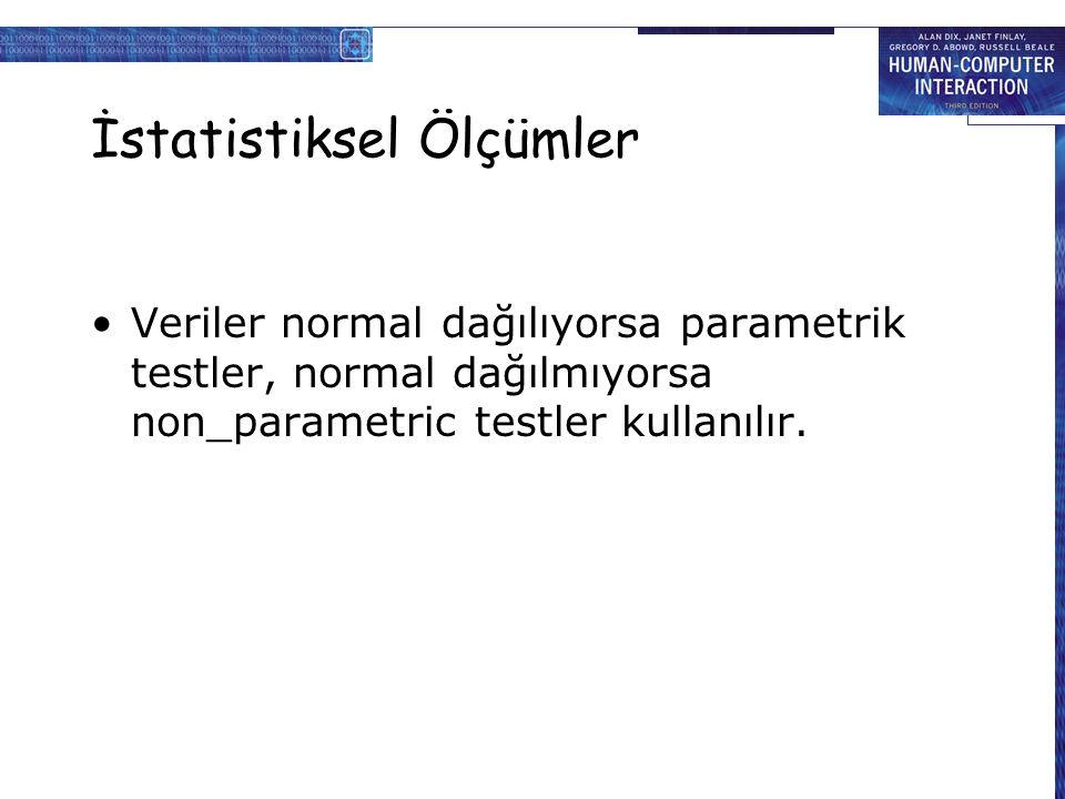 İstatistiksel Ölçümler Veriler normal dağılıyorsa parametrik testler, normal dağılmıyorsa non_parametric testler kullanılır.