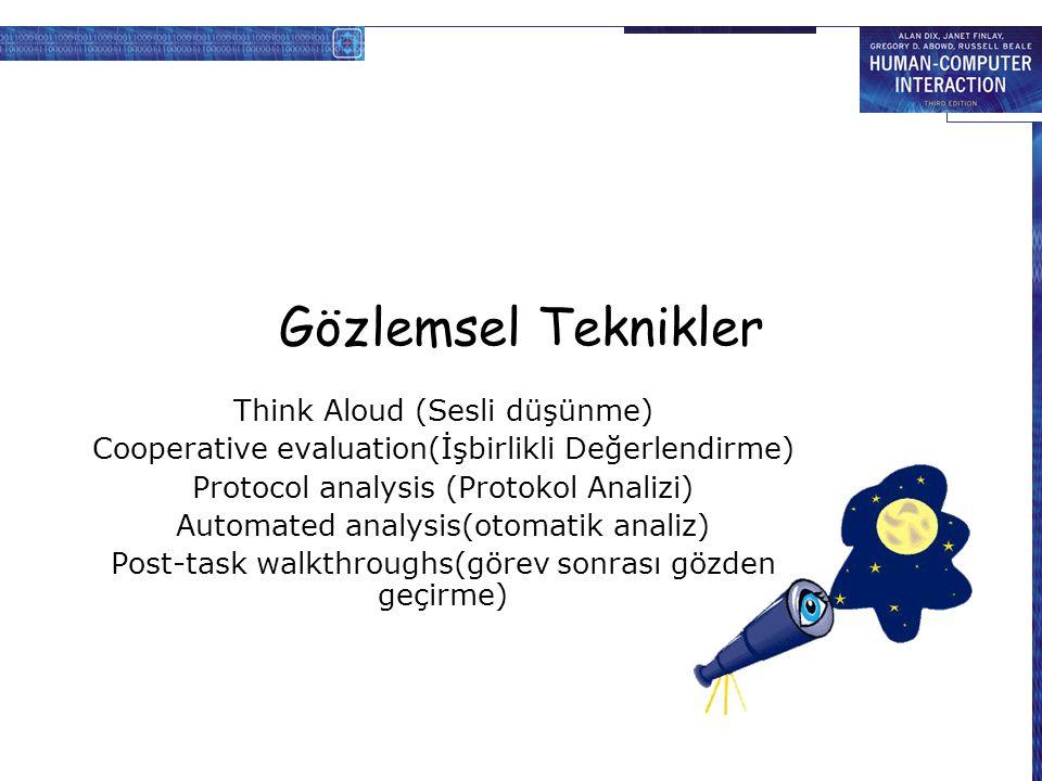 Gözlemsel Teknikler Think Aloud (Sesli düşünme) Cooperative evaluation(İşbirlikli Değerlendirme) Protocol analysis (Protokol Analizi) Automated analysis(otomatik analiz) Post-task walkthroughs(görev sonrası gözden geçirme)