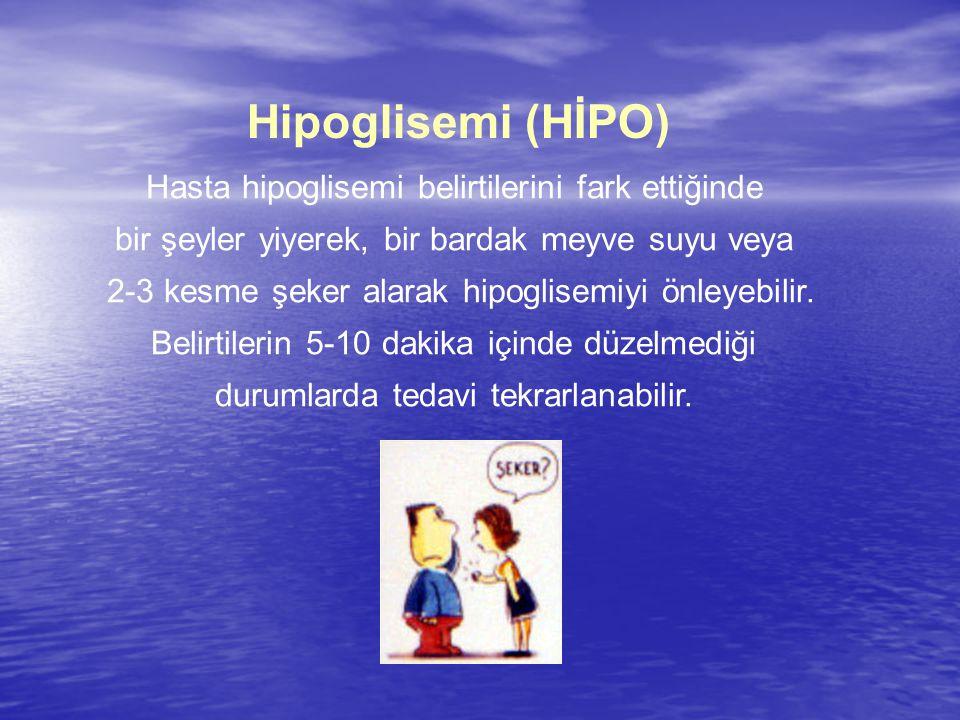 Hipoglisemi (HİPO) Hasta hipoglisemi belirtilerini fark ettiğinde bir şeyler yiyerek, bir bardak meyve suyu veya 2-3 kesme şeker alarak hipoglisemiyi önleyebilir.