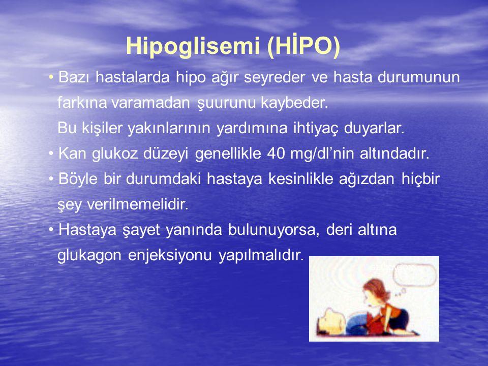 Hipoglisemi (HİPO) Bazı hastalarda hipo ağır seyreder ve hasta durumunun farkına varamadan şuurunu kaybeder.