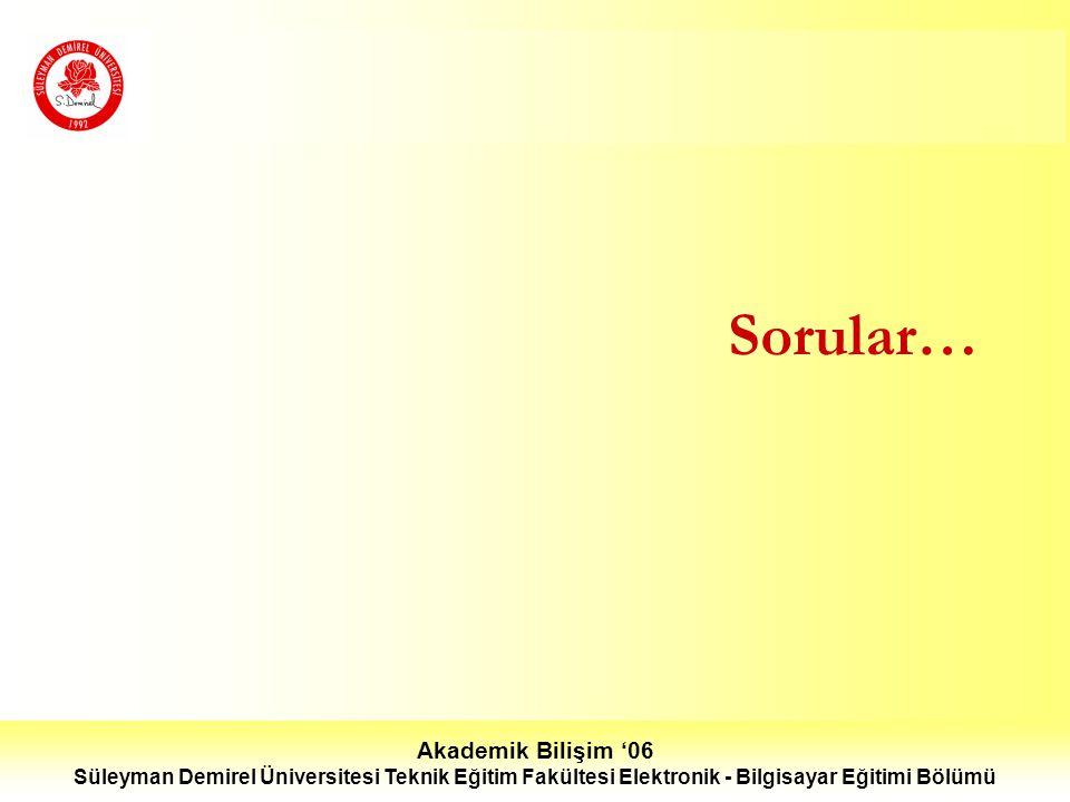 Akademik Bilişim '06 Süleyman Demirel Üniversitesi Teknik Eğitim Fakültesi Elektronik - Bilgisayar Eğitimi Bölümü Sorular…