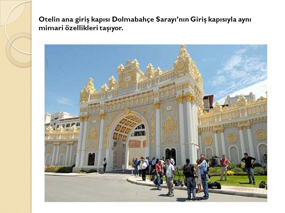 Otelin ana giriş kapısı Dolmabahçe Sarayı'nın Giriş kapısıyla aynı mimari özellikleri taşıyor.