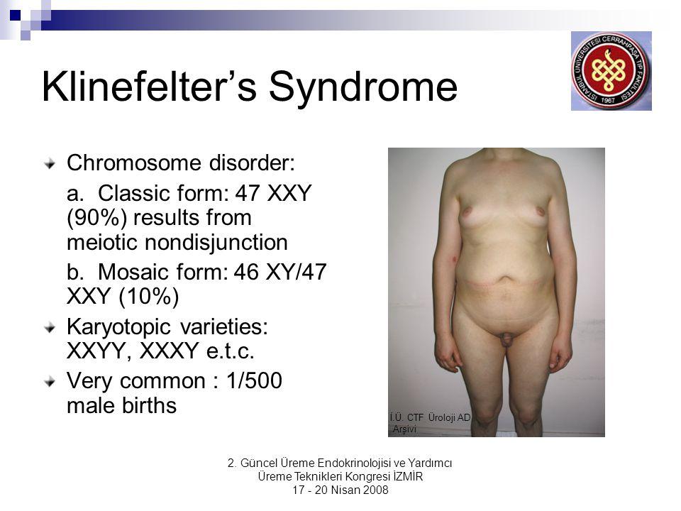 2. Güncel Üreme Endokrinolojisi ve Yardımcı Üreme Teknikleri Kongresi İZMİR 17 - 20 Nisan 2008 Klinefelter's Syndrome Chromosome disorder: a. Classic