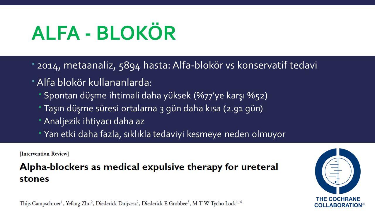 ALFA - BLOKÖR  2014, metaanaliz, 5894 hasta: Alfa-blokör vs konservatif tedavi  Alfa blokör kullananlarda:  Spontan düşme ihtimali daha yüksek (%77