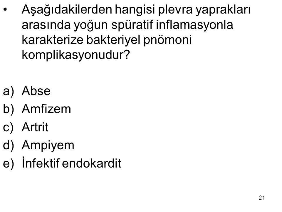21 Aşağıdakilerden hangisi plevra yaprakları arasında yoğun spüratif inflamasyonla karakterize bakteriyel pnömoni komplikasyonudur? a)Abse b)Amfizem c
