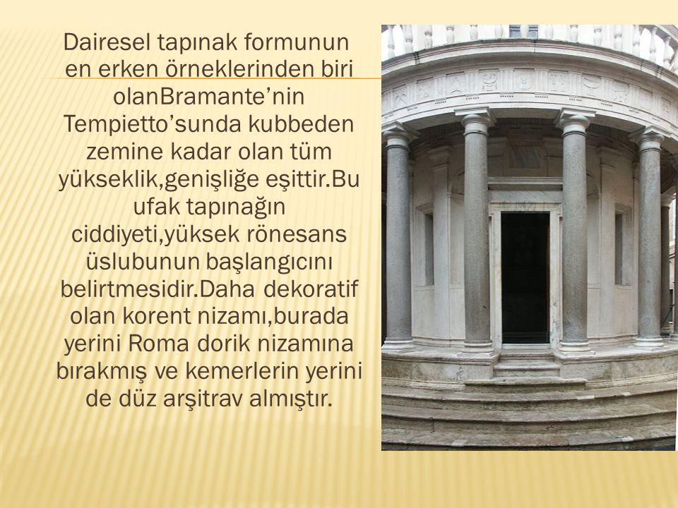 Dairesel tapınak formunun en erken örneklerinden biri olanBramante'nin Tempietto'sunda kubbeden zemine kadar olan tüm yükseklik,genişliğe eşittir.Bu u