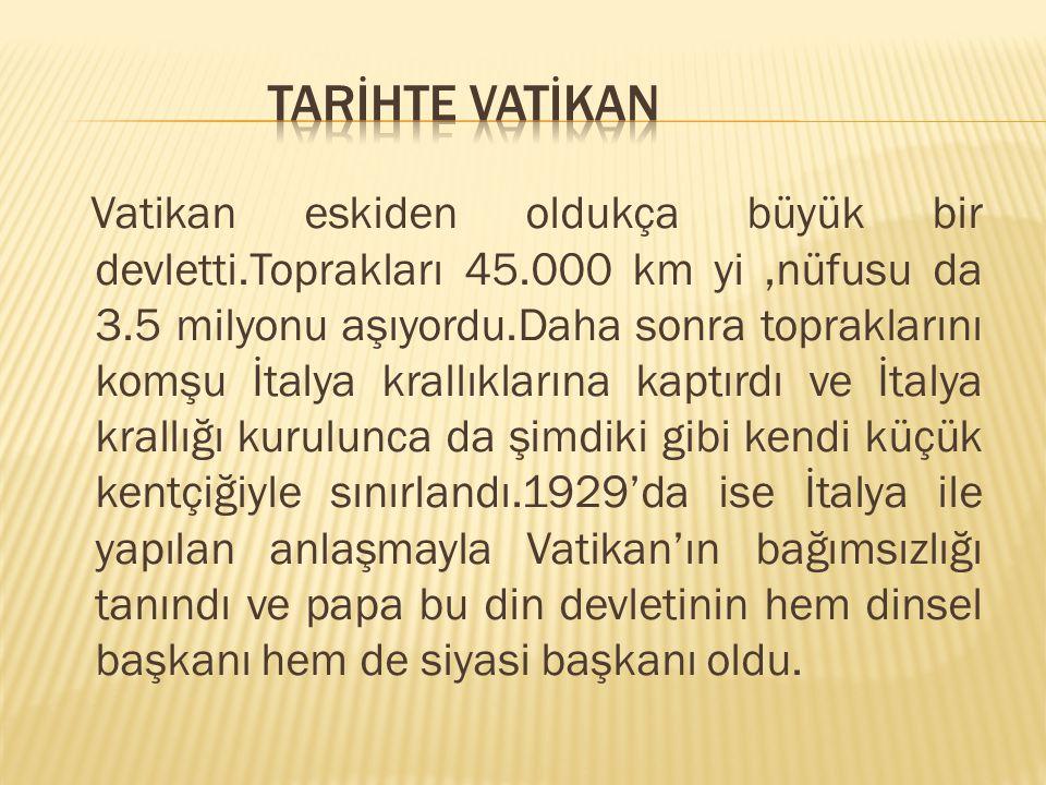 Vatikan eskiden oldukça büyük bir devletti.Toprakları 45.000 km yi,nüfusu da 3.5 milyonu aşıyordu.Daha sonra topraklarını komşu İtalya krallıklarına k