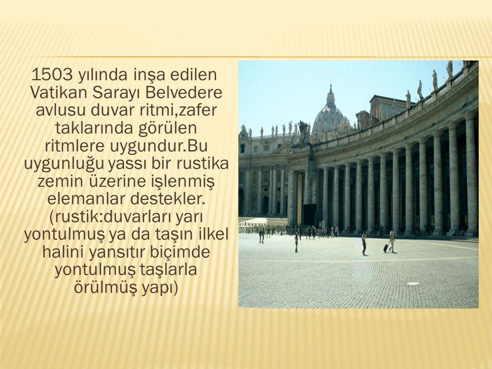 1503 yılında inşa edilen Vatikan Sarayı Belvedere avlusu duvar ritmi,zafer taklarında görülen ritmlere uygundur.Bu uygunluğu yassı bir rustika zemin ü