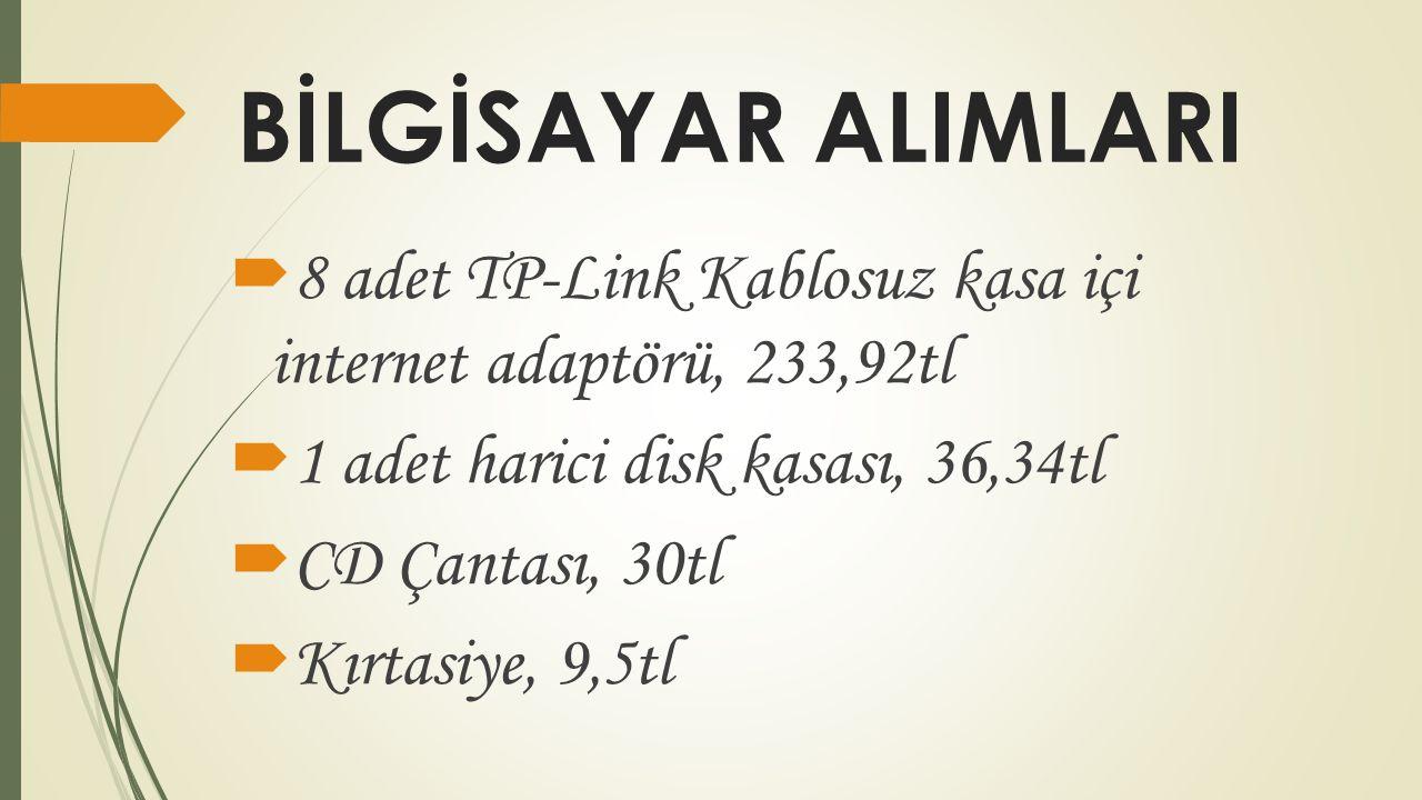 BİLGİSAYAR ALIMLARI  8 adet TP-Link Kablosuz kasa içi internet adaptörü, 233,92tl  1 adet harici disk kasası, 36,34tl  CD Çantası, 30tl  Kırtasiye