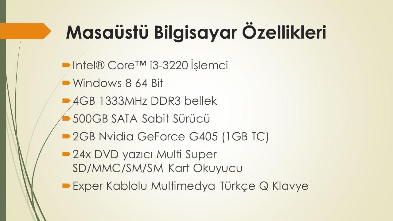 Masaüstü Bilgisayar Özellikleri  Intel® Core™ i3-3220 İşlemci  Windows 8 64 Bit  4GB 1333MHz DDR3 bellek  500GB SATA Sabit Sürücü  2GB Nvidia GeForce G405 (1GB TC)  24x DVD yazıcı Multi Super SD/MMC/SM/SM Kart Okuyucu  Exper Kablolu Multimedya Türkçe Q Klavye