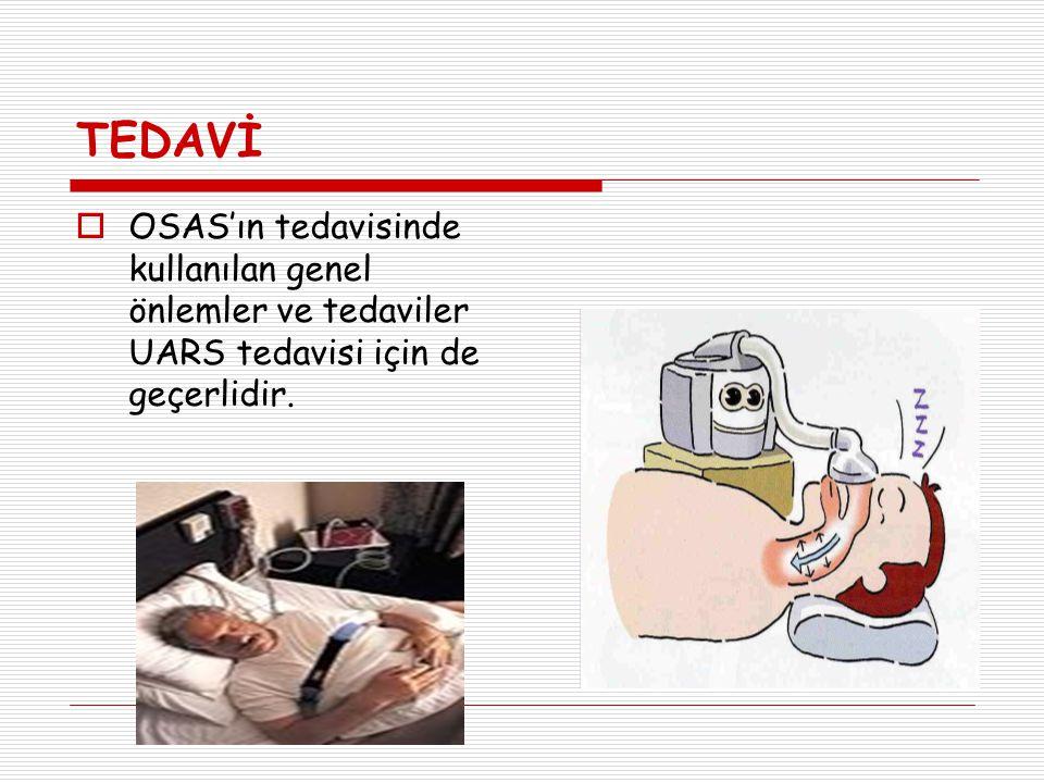 TEDAVİ  OSAS'ın tedavisinde kullanılan genel önlemler ve tedaviler UARS tedavisi için de geçerlidir.