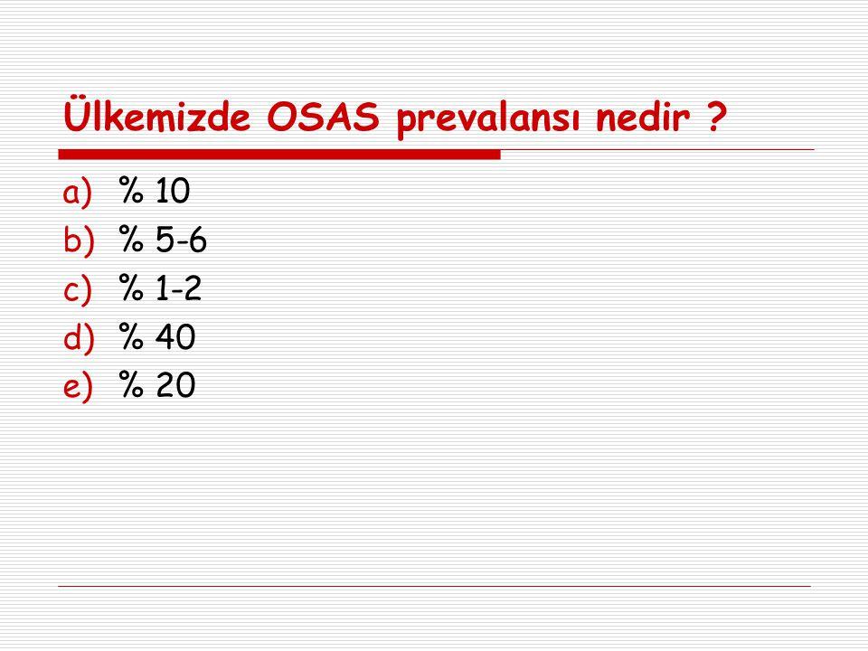 Ülkemizde OSAS prevalansı nedir ? a)% 10 b)% 5-6 c)% 1-2 d)% 40 e)% 20