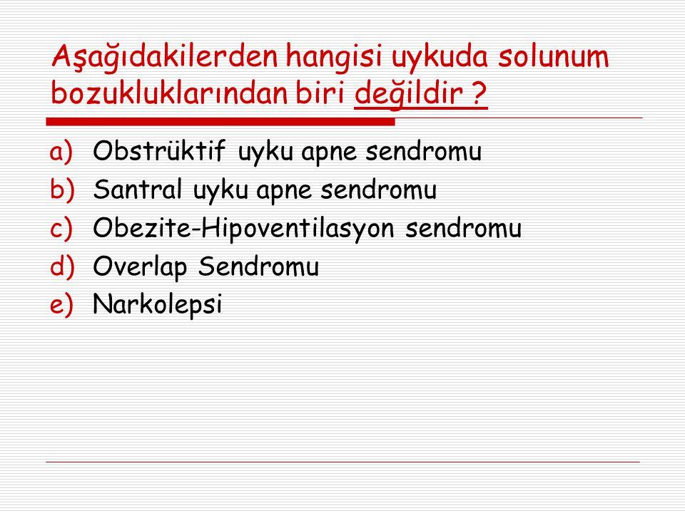 Aşağıdakilerden hangisi uykuda solunum bozukluklarından biri değildir ? a)Obstrüktif uyku apne sendromu b)Santral uyku apne sendromu c)Obezite-Hipoven