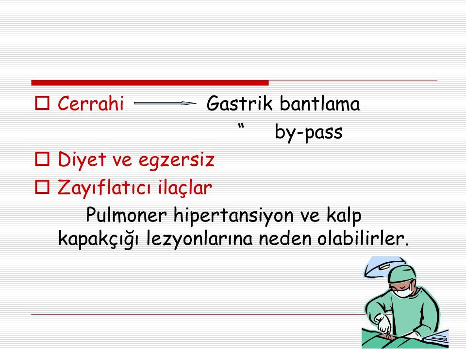 """ Cerrahi Gastrik bantlama """" by-pass  Diyet ve egzersiz  Zayıflatıcı ilaçlar Pulmoner hipertansiyon ve kalp kapakçığı lezyonlarına neden olabilirler"""