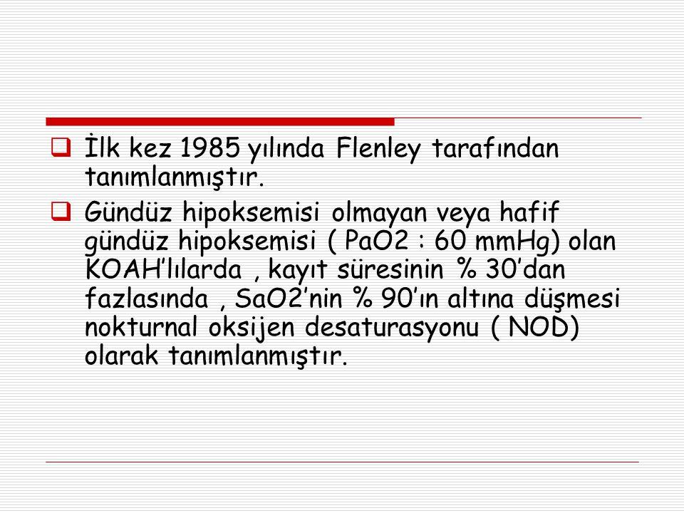  İlk kez 1985 yılında Flenley tarafından tanımlanmıştır.  Gündüz hipoksemisi olmayan veya hafif gündüz hipoksemisi ( PaO2 : 60 mmHg) olan KOAH'lılar