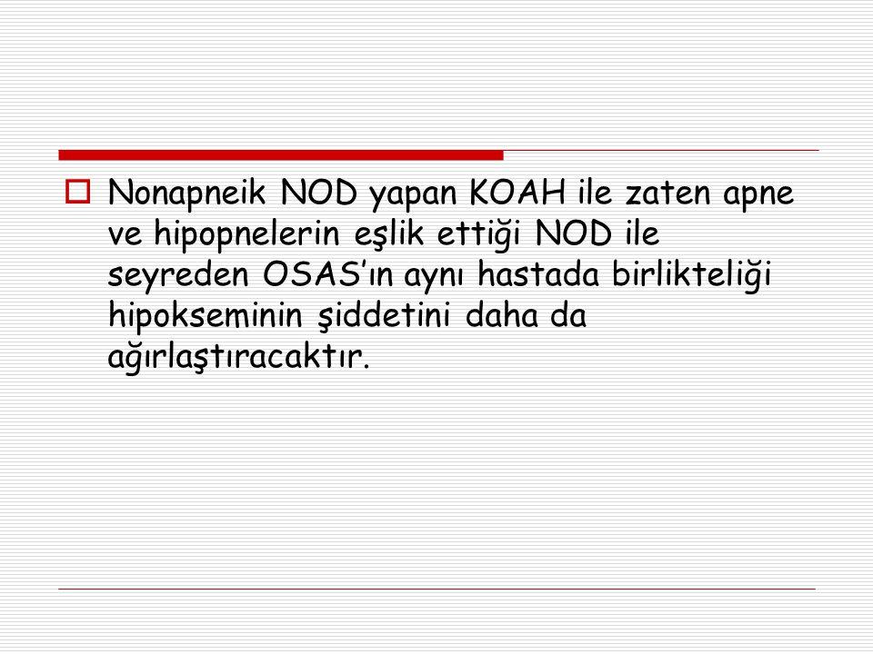  Nonapneik NOD yapan KOAH ile zaten apne ve hipopnelerin eşlik ettiği NOD ile seyreden OSAS'ın aynı hastada birlikteliği hipokseminin şiddetini daha