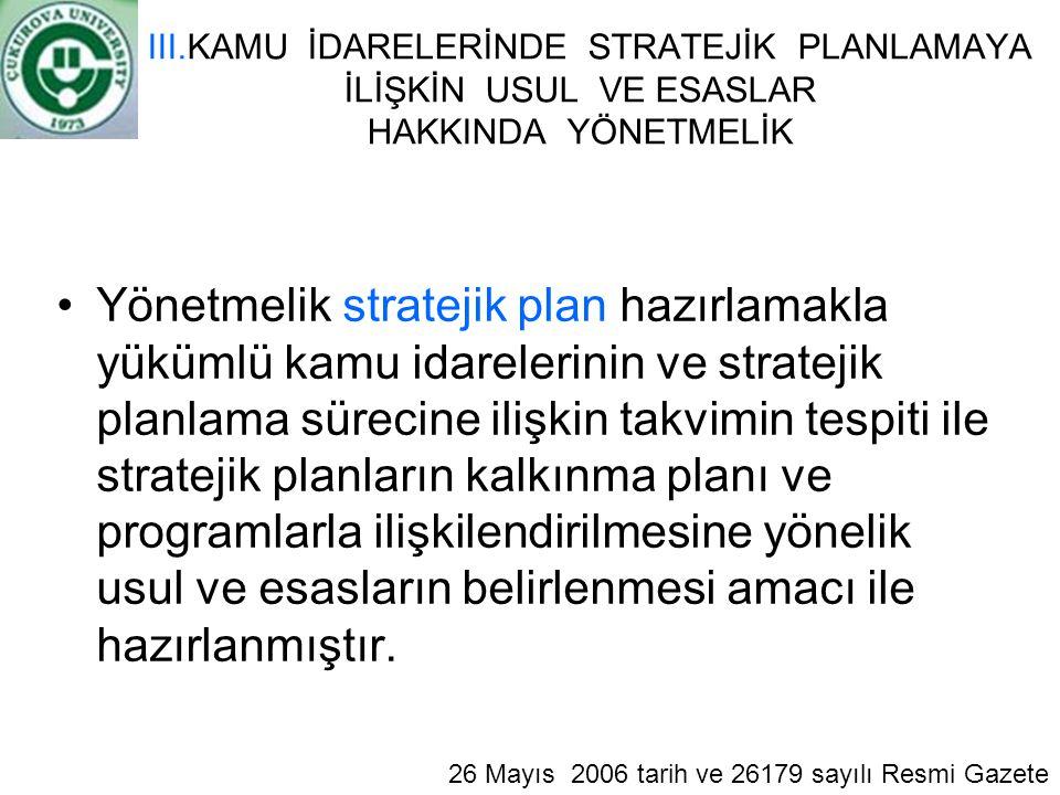 III.KAMU İDARELERİNDE STRATEJİK PLANLAMAYA İLİŞKİN USUL VE ESASLAR HAKKINDA YÖNETMELİK Yönetmelik stratejik plan hazırlamakla yükümlü kamu idarelerini