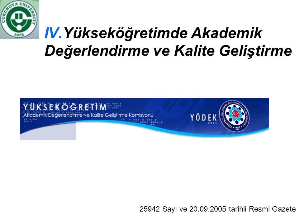IV.Yükseköğretimde Akademik Değerlendirme ve Kalite Geliştirme 25942 Sayı ve 20.09.2005 tarihli Resmi Gazete